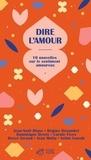 Jean-Noël Blanc et Régine Detambel - Dire l'amour - 10 nouvelles sur le sentiment amoureux.