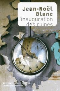 Jean-Noël Blanc - L'inauguration des ruines.