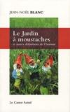 Jean-Noël Blanc - Le Jardin à moustaches - Et autres définitions de l'homme.