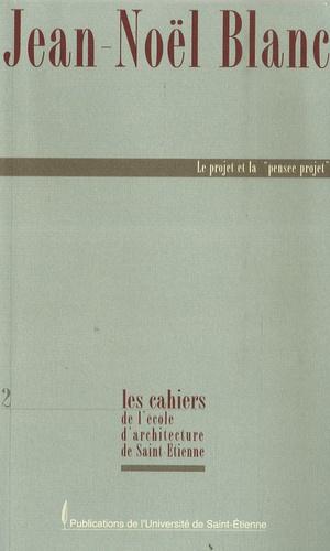 """Jean-Noël Blanc - Le projet et la """"pensée-projet""""."""