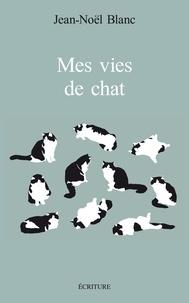 Jean-Noël Blanc - Mes vies de chats.