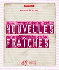 Jean-Noël Blanc - Nouvelles fraîches.