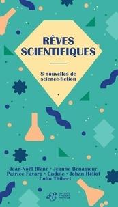 Jean-Noël Blanc et Jeanne Benameur - Rêves scientifiques - 8 nouvelles de science-fiction.