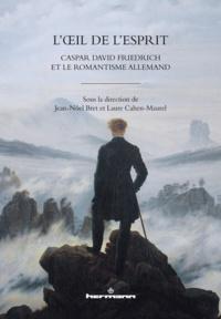 Jean-Noël Bret et Laure Cahen-Maurel - L'oeil de l'esprit - Caspar David Friedrich et le romantisme allemand.