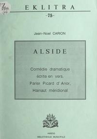 Jean-Noël Carion - Alside - Comédie dramatique écrite en vers. Parler picard d'Anor, Hainaut méridional.