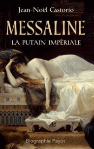 Jean-Noël Castorio - Messaline, la putain impériale.
