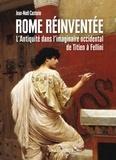 Jean-Noël Castorio - Rome réinventée - L'Antiquité dans l'imaginaire occidental, de Titien à Fellini.