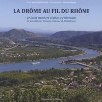 Jean-Noël Couriol et Lucien Dupuis - La Drôme au fil du Rhône - De Saint-Rambert-d'Albon à Pierrelatte en passant par Romans, Valence et Montélimar.