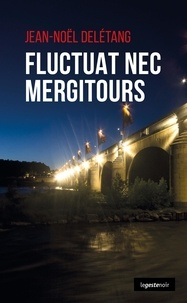 Jean-Noël Delétang - Fluctuat nec mergitours.