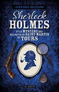 Jean-Noël Delétang - SHERLOCK HOLMES - MYSTÈRE DES RELIQUES DE SAINT MARTIN DE TOURS.