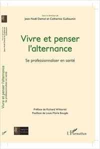 Jean-Noël Demol et Catherine Guillaumin - Vivre et penser l'alternance - Se professionnaliser en santé.