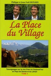 Jean-Noël Deparis et Philippe Deparis - La Place du Village - Témoignages sur la vie d'hier et d'aujourd'hui en pays de Savoie et du Léman.