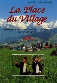 Jean-Noël Deparis et Philippe Deparis - La Place du Village - Tome 1, Témoignages sur la vie d'hier et d'aujourd'hui en Pays de Savoie.