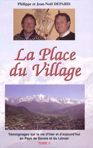 Jean-Noël Deparis et Philippe Deparis - La Place du Village - Tome 5, Témoignages sur la vie d'hier et d'aujourd'hui en pays de Savoie et du Léman.
