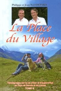 Jean-Noël Deparis et Philippe Deparis - La Place du Village - Tome 8, Témoignages sur la vie d'hier et d'aujourd'hui en Pays de Savoie et du Léman.