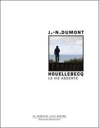 Jean-Noël Dumont - Houellebecq - La vie absente.