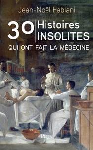 Jean-Noël Fabiani - 30 histoires insolites qui ont fait la médecine.