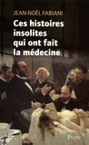 Jean-Noël Fabiani - Ces histoires insolites qui ont fait la médecine.