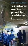 Jean-Noël Fabiani - Ces histoires insolites qui ont fait la médecine - Tome 2 : Les transplantations.
