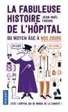 Jean-Noël Fabiani - La fabuleuse histoire de l'hôpital du Moyen Age à nos jours.