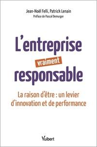 Jean-Noël Felli et Patrick Lenain - L'entreprise vraiment responsable - La raison d'être : un levier d'innovation et de performance.