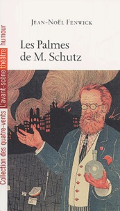 Jean-Noël Fenwick - Les palmes de Monsieur Schutz.