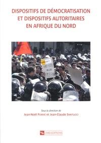 Jean-Noël Ferrié et Jean-Claude Santucci - Dispositifs de démocratisation et dispositifs autoritaires en Afrique du Nord.