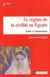 Jean-Noël Ferrié - Le régime de la civilité en Egypte - Public et réislamisation.