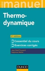 Jean-Noël Foussard et Stéphane Mathé - Mini manuel - Thermodynamique - 2e éd. - L'essentiel du cours, exercices corrigés.