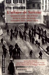 Jean-Noël Grandhomme et Pierre Vonau - L'affaire de Saverne - Quand une petite ville d'Alsace devint le centre du monde (novembre 1913 - janvier 1914).