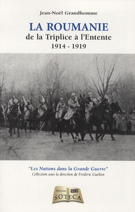 Jean-Noël Grandhomme - La roumanie - De la triplice à l'entente 1914-1919.