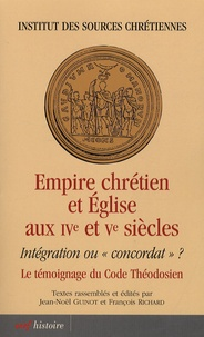 """Jean-Noël Guinot et François Richard - Empire chrétien et Eglise aux IVe et Ve siècles - Intégration ou """"concordat"""" ? Le témoignage du Code Théodosien."""