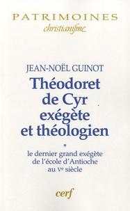 Jean-Noël Guinot - Théodoret de Cyr, exégète et théologien - Volume 1, Le dernier grand exégète de l'école d'Antioche au Ve siècle.