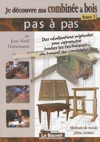 Jean-Noël Heinemann - Je découvre ma combinée à bois - Tome 2, Méthode de travail, plans, astuces.