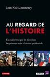 Jean-Noël Jeanneney - Au regard de l'Histoire - L'actualité vue par les historiens, du printemps arabe à l'élection présidentielle.