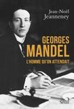 Jean-Noël Jeanneney - Georges Mandel - L'homme qu'on attendait.