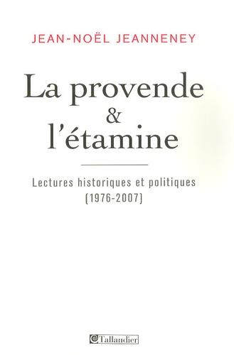 Jean-Noël Jeanneney - La provende et l'étamine - Lectures historiques et politiques (1976-2007).