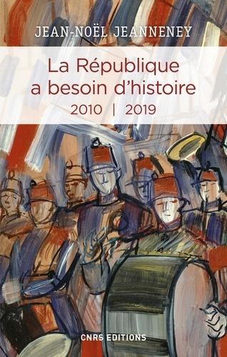 La République a besoin d'histoire. Interventions Tome 3, 2010-2019
