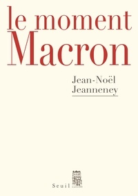 Jean-Noël Jeanneney - Le moment Macron - Un Président et l'Histoire.