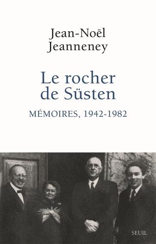 Le rocher de Süsten. Mémoires (1942-1982)