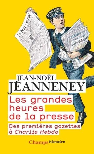 Les grandes heures de la presse. Des premières gazettes à Charlie Hebdo  édition revue et augmentée