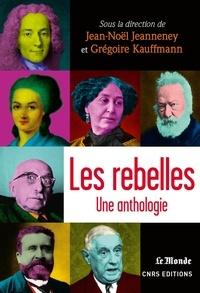 Jean-Noël Jeanneney et Grégoire Kauffmann - Les rebelles - Une anthologie.
