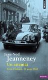 Jean-Noël Jeanneney - Un attentat - Petit-Clamart, 22 aout 1962.