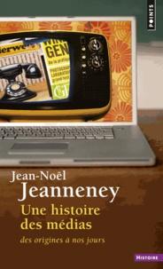 Jean-Noël Jeanneney - Une histoire des médias - Des origines à nos jours.