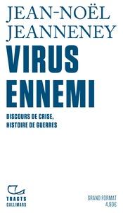 Jean-Noël Jeanneney - Virus ennemi - Discours de crise, histoire de guerres.
