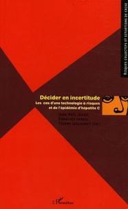 Jean-Noël Jouzel et Dorothée Landel - Décider en incertitude - Les cas d'une technologie à risques et de l'épidémie d'hépatite C.