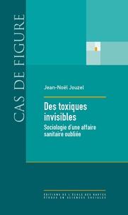 Jean-Noël Jouzel - Des toxiques invisibles - Sociologie d'une affaire sanitaire oubliée.
