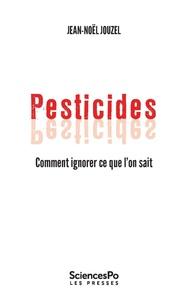 Jean-Noël Jouzel - Pesticides - Comment ignorer ce que l'on sait.