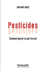Jean-Noël Jouzel - Pesticides - Comment ignorer ce que l'on sait.