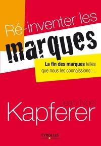 Jean-Noël Kapferer - Ré-inventer les marques - La fin des marques telles que nous les connaissions.